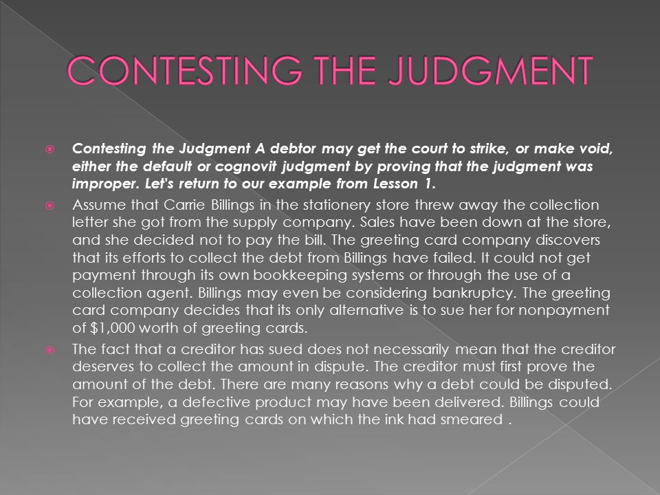  Contesting the Judgment A debtor may get the court to strike, or make void, either the default or cognovit judgment by proving that the judgment was