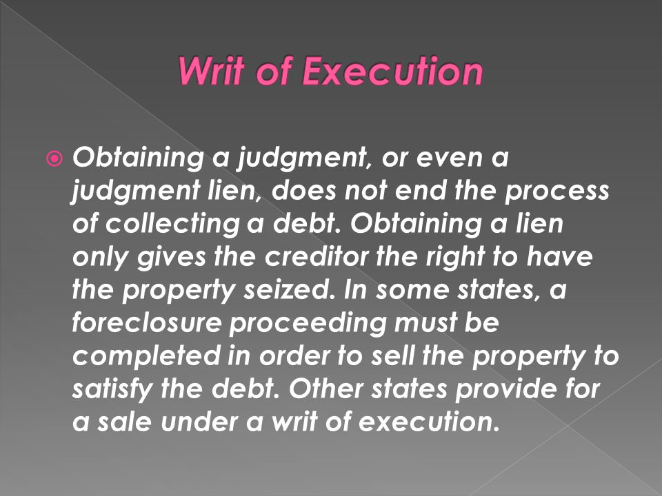  Obtaining a judgment, or even a judgment lien, does not end the process of collecting a debt. Obtaining a lien only gives the creditor the right to