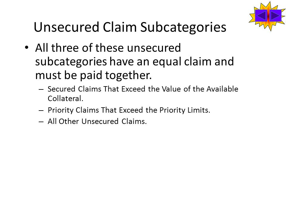 Unsecured Claim Subcategories All three of these unsecured subcategories have an equal claim and must be paid together.