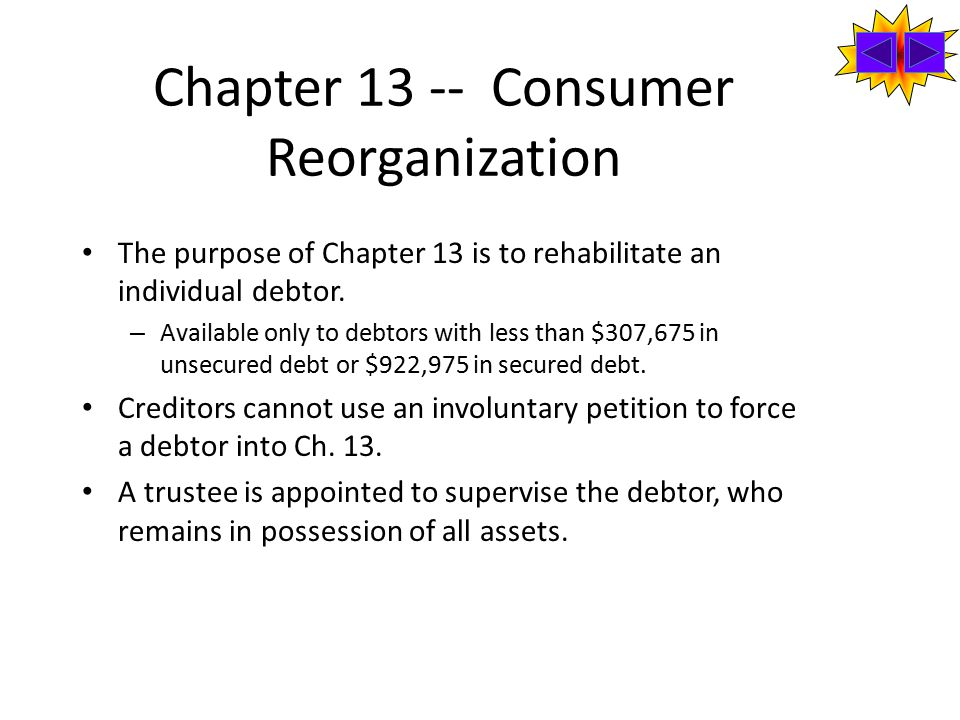 Chapter Consumer Reorganization The purpose of Chapter 13 is to rehabilitate an individual debtor.