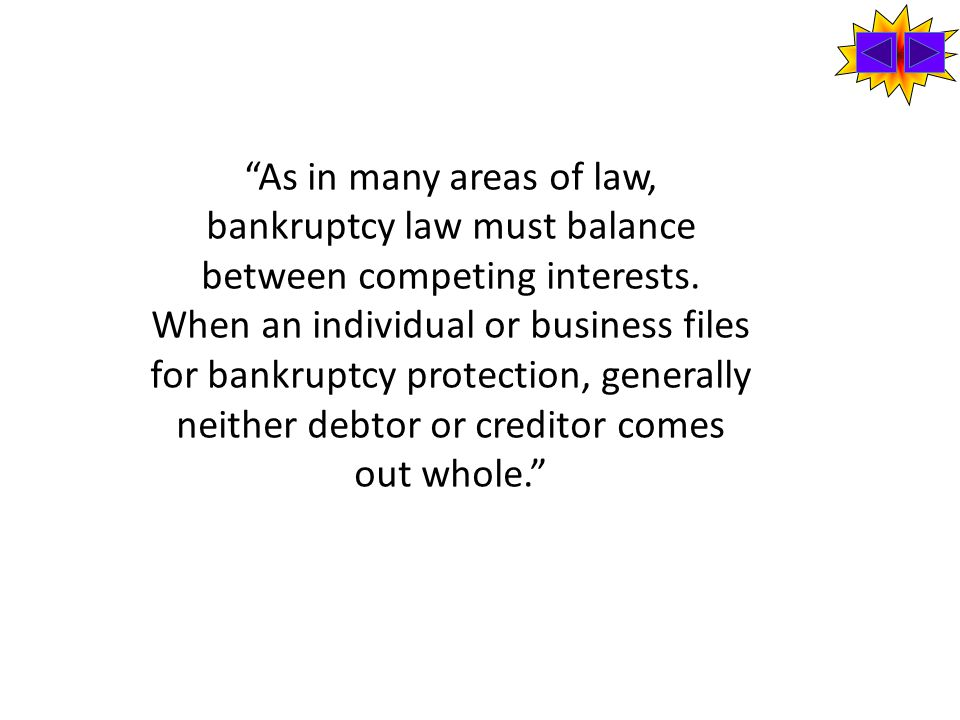 As in many areas of law, bankruptcy law must balance between competing interests.