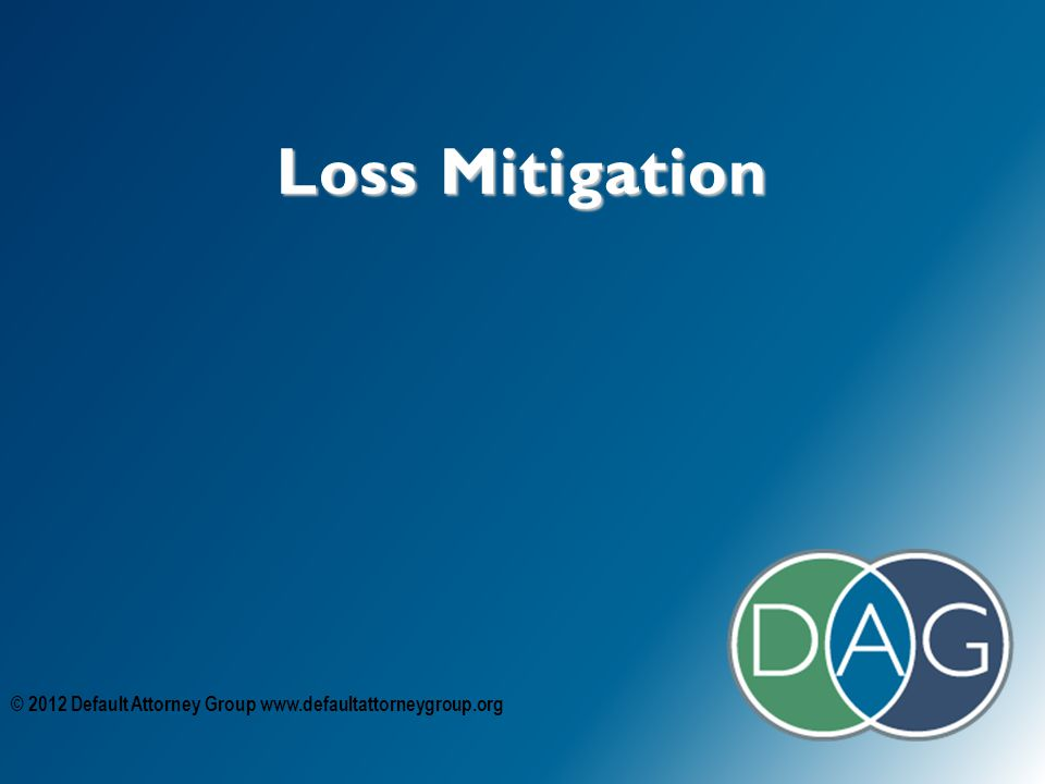 Loss Mitigation © 2012 Default Attorney Group www.defaultattorneygroup.org