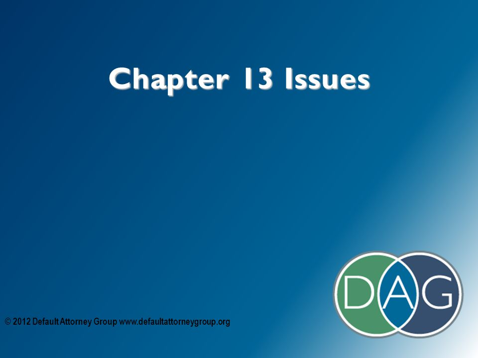 Chapter 13 Issues © 2012 Default Attorney Group www.defaultattorneygroup.org
