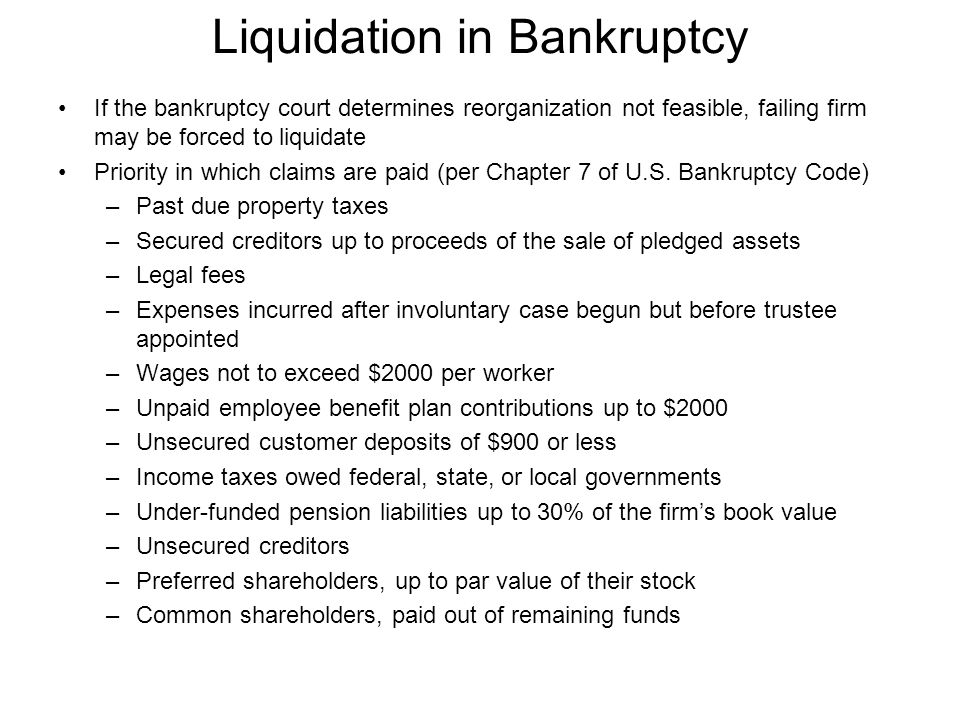 Liquidation in Bankruptcy If the bankruptcy court determines reorganization not feasible, failing firm may be forced to liquidate Priority in which cl