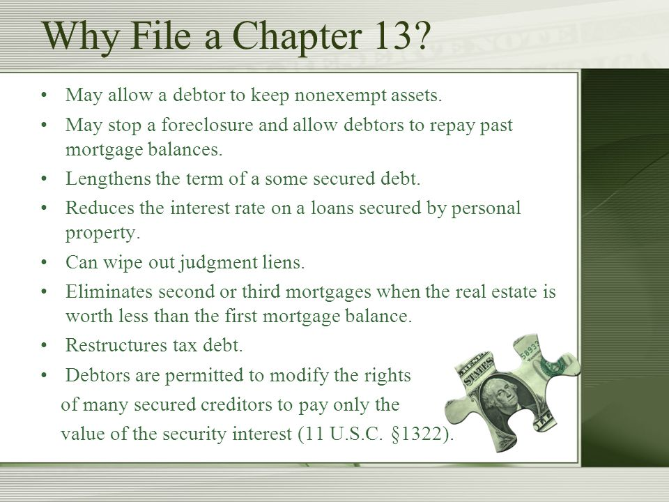 Why File a Chapter 13. May allow a debtor to keep nonexempt assets.