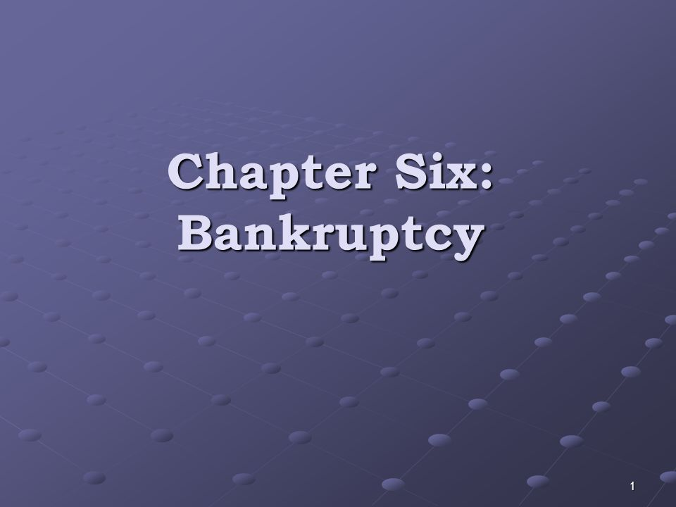Chapter Six: Bankruptcy 1