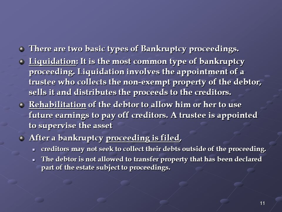 There are two basic types of Bankruptcy proceedings.