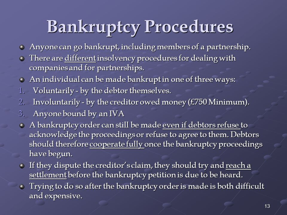 Bankruptcy Procedures Bankruptcy Procedures Anyone can go bankrupt, including members of a partnership.