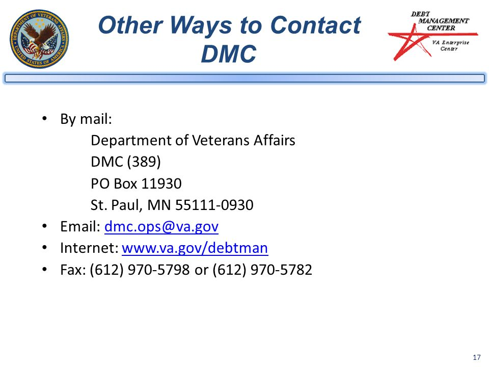17 Other Ways to Contact DMC By mail: Department of Veterans Affairs DMC (389) PO Box 11930 St.