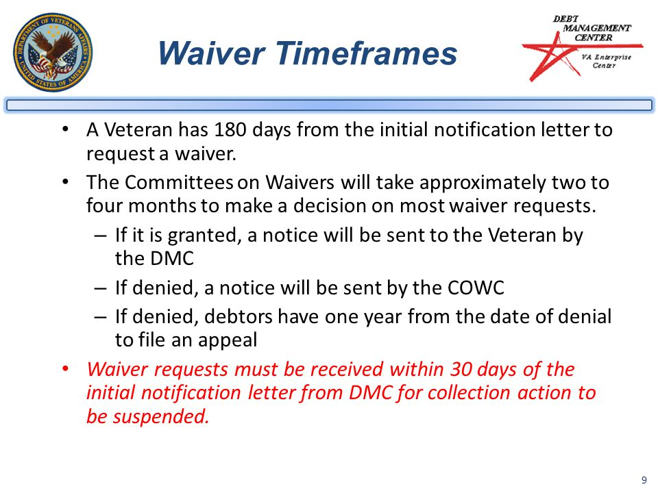 9 Waiver Timeframes A Veteran has 180 days from the initial notification letter to request a waiver.