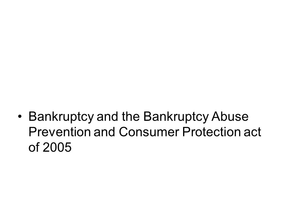 Bankruptcy and the Bankruptcy Abuse Prevention and Consumer Protection act of 2005