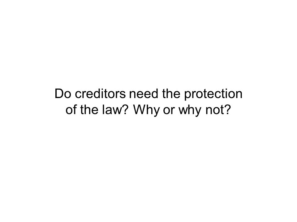 Do creditors need the protection of the law Why or why not