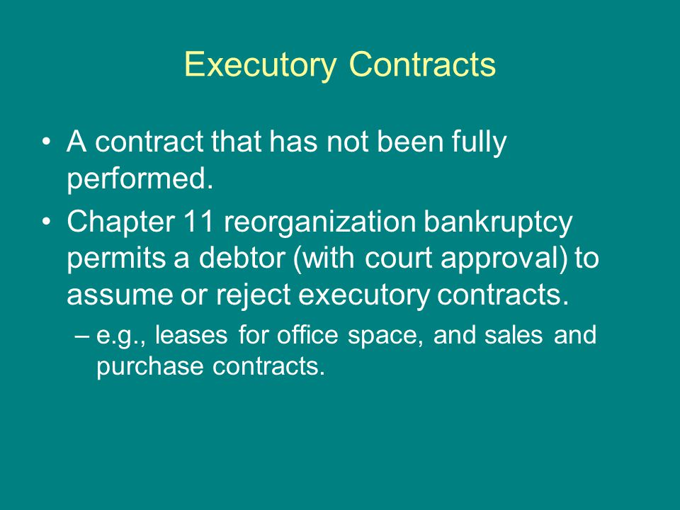 Executory Contracts A contract that has not been fully performed.