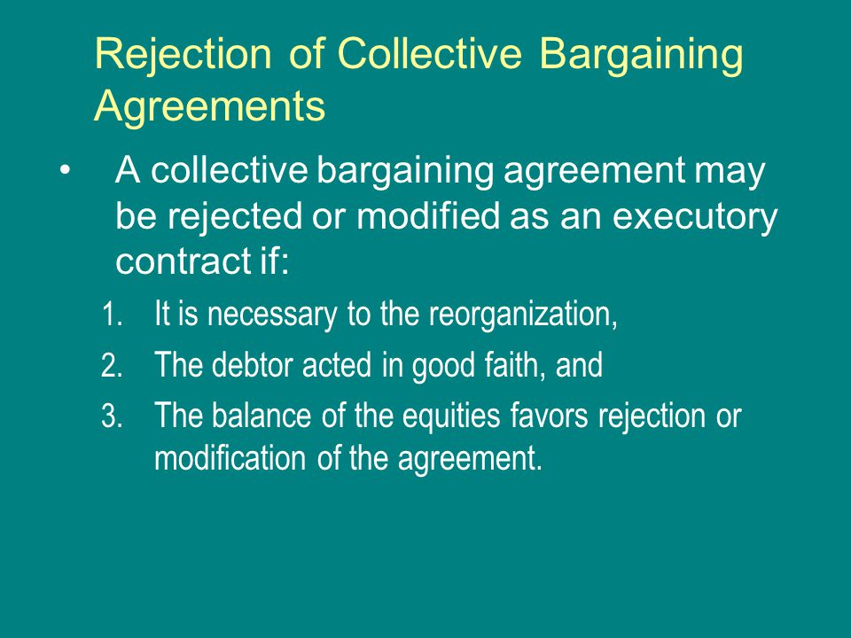 Rejection of Collective Bargaining Agreements A collective bargaining agreement may be rejected or modified as an executory contract if: 1.