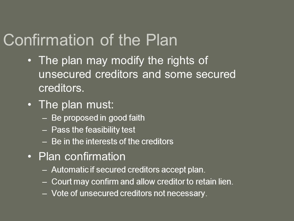 Confirmation of the Plan The plan may modify the rights of unsecured creditors and some secured creditors.