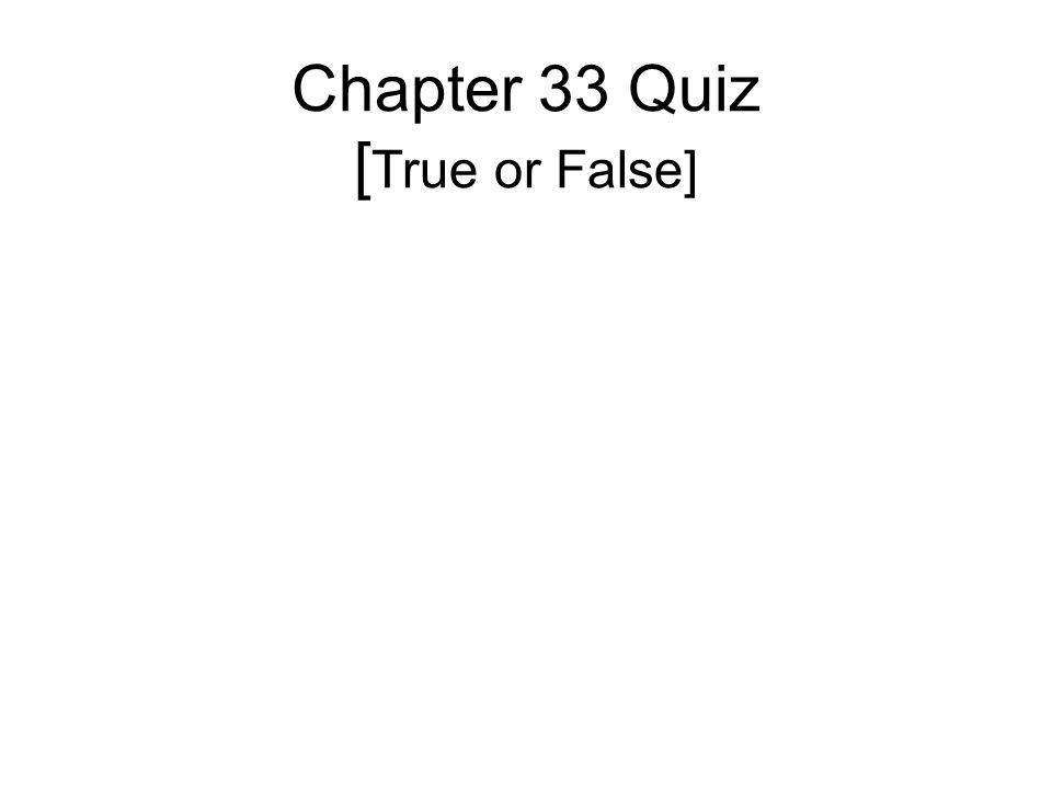 Chapter 33 Quiz [ True or False]