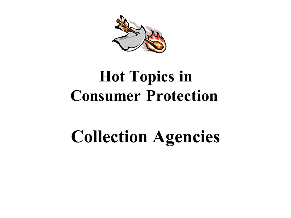 Hot Topics in Consumer Protection Collection Agencies