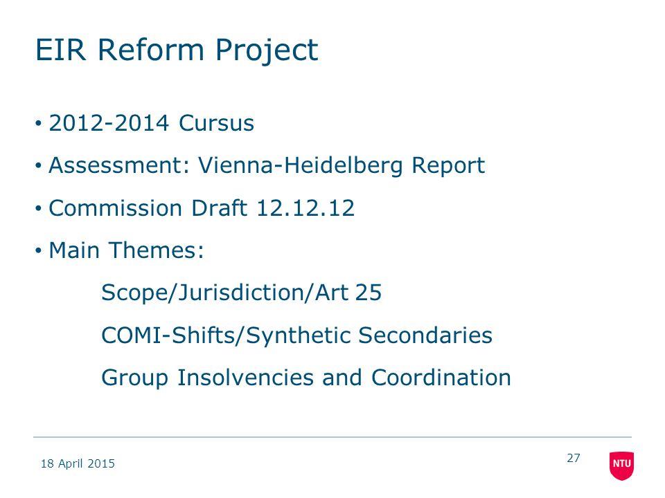 18 April 2015 27 EIR Reform Project 2012-2014 Cursus Assessment: Vienna-Heidelberg Report Commission Draft 12.12.12 Main Themes: Scope/Jurisdiction/Ar