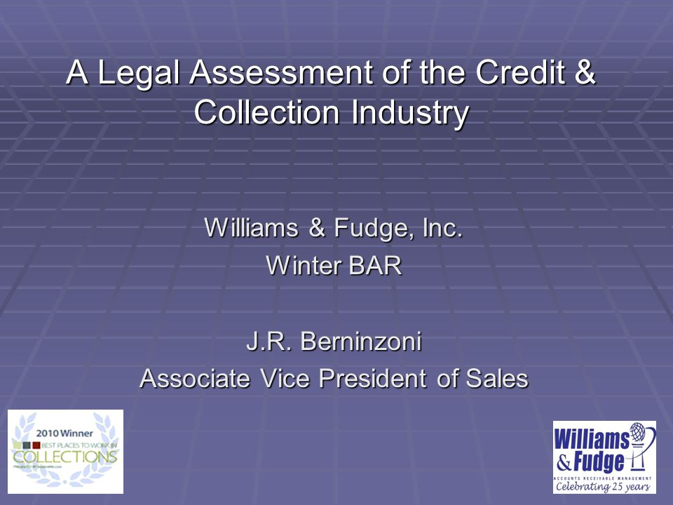 A Legal Assessment of the Credit & Collection Industry Williams & Fudge, Inc.
