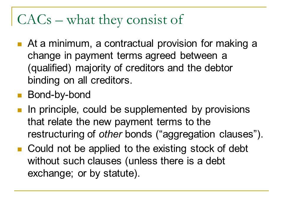 CACs – what they consist of At a minimum, a contractual provision for making a change in payment terms agreed between a (qualified) majority of credit