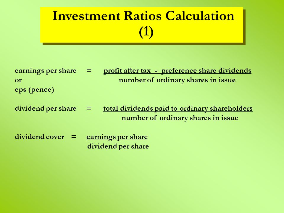 earnings per share = profit after tax - preference share dividends or number of ordinary shares in issue eps (pence) dividend per share = total divide