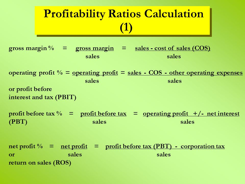 Profitability Ratios Calculation (1) gross margin % = gross margin = sales - cost of sales (COS) sales sales operating profit % = operating profit = s