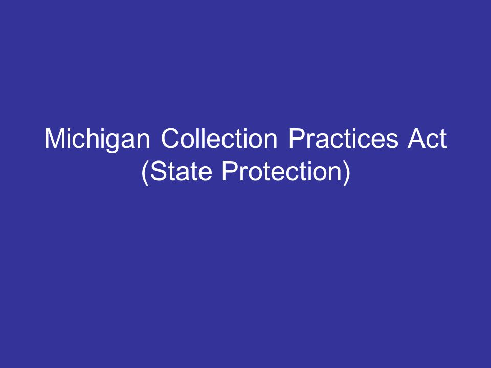 Michigan Collection Practices Act (State Protection)