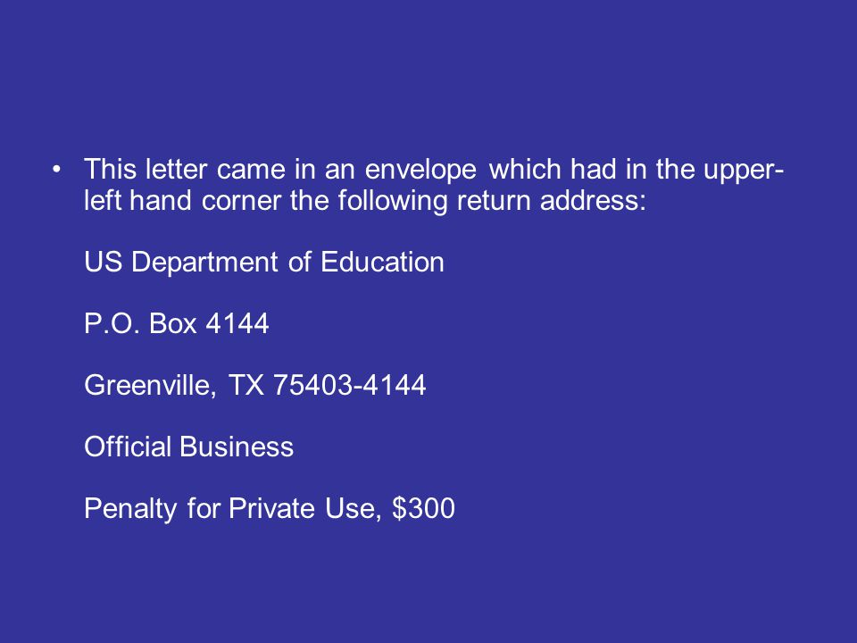 This letter came in an envelope which had in the upper- left hand corner the following return address: US Department of Education P.O.