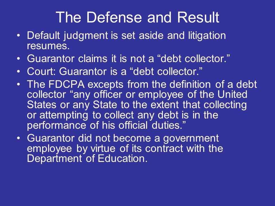 The Defense and Result Default judgment is set aside and litigation resumes.