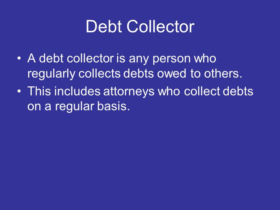 Prohibited Practices Debt collectors may not use any false or misleading statements when collecting a debt.