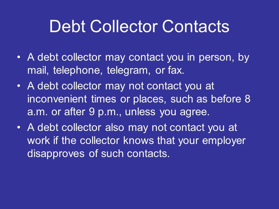 Unfair Practices Debt collectors may not engage in unfair practices when they try to collect a debt.