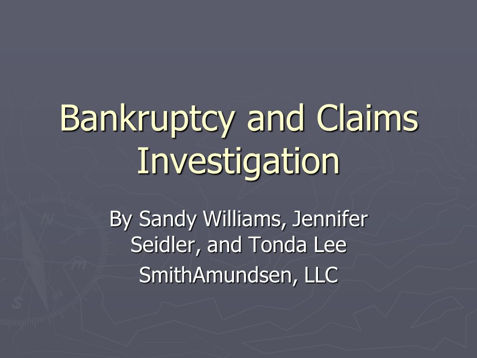 Bankruptcy and Claims Investigation By Sandy Williams, Jennifer Seidler, and Tonda Lee SmithAmundsen, LLC