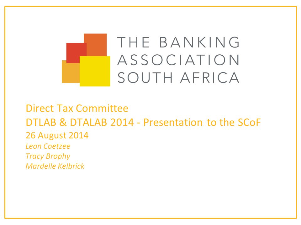 Direct Tax Committee DTLAB & DTALAB 2014 - Presentation to the SCoF 26 August 2014 Leon Coetzee Tracy Brophy Mardelle Kelbrick