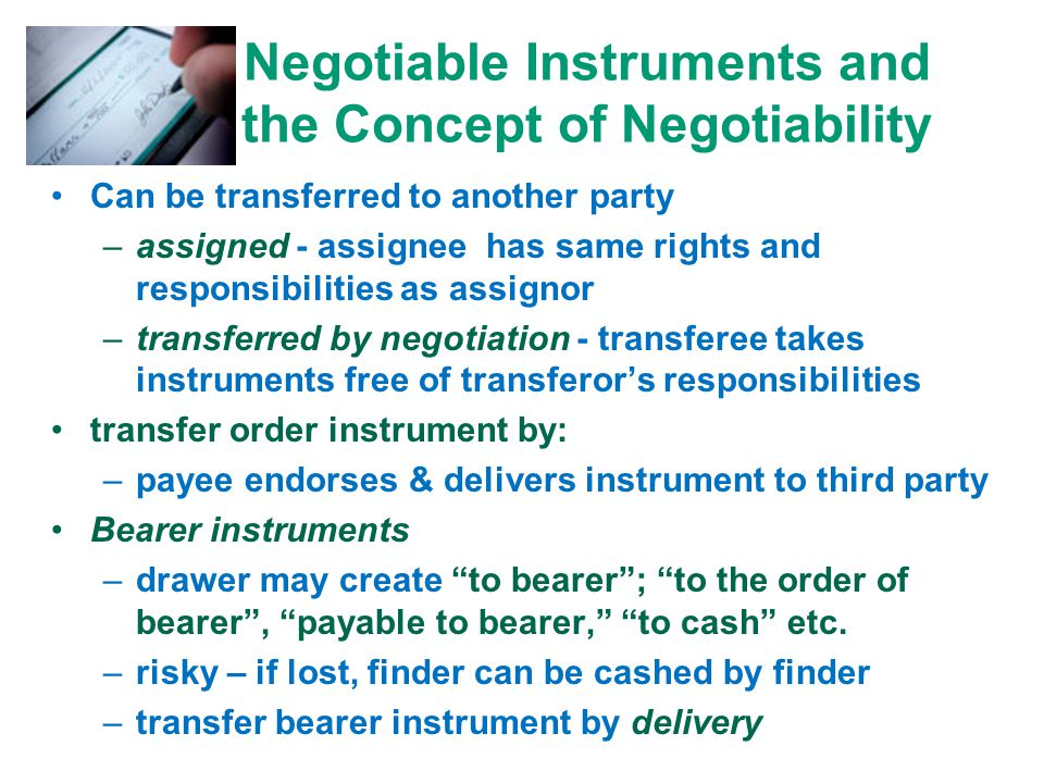 Negotiable Instruments Functions of Negotiable Instruments –substitute for cash (checks for example) –provides way to extend credit (promissory note)