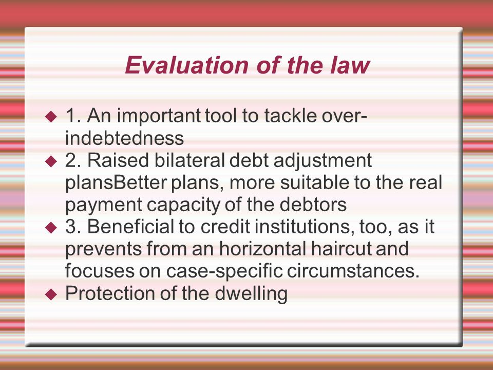 Evaluation of the law  1. An important tool to tackle over- indebtedness  2.