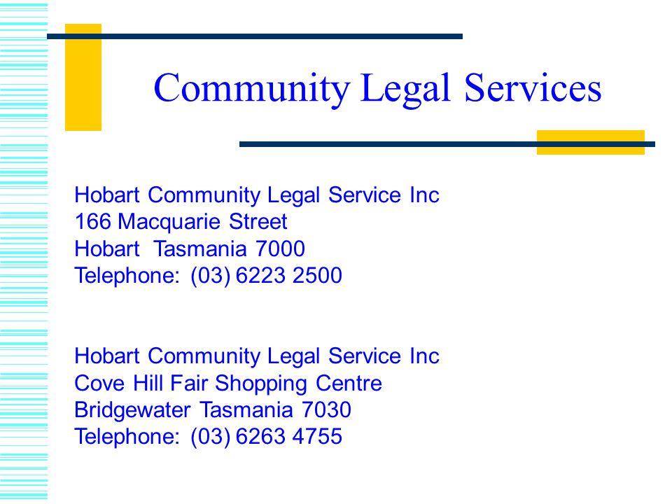 Community Legal Services Hobart Community Legal Service Inc 166 Macquarie Street Hobart Tasmania 7000 Telephone: (03) 6223 2500 Hobart Community Legal Service Inc Cove Hill Fair Shopping Centre Bridgewater Tasmania 7030 Telephone: (03) 6263 4755