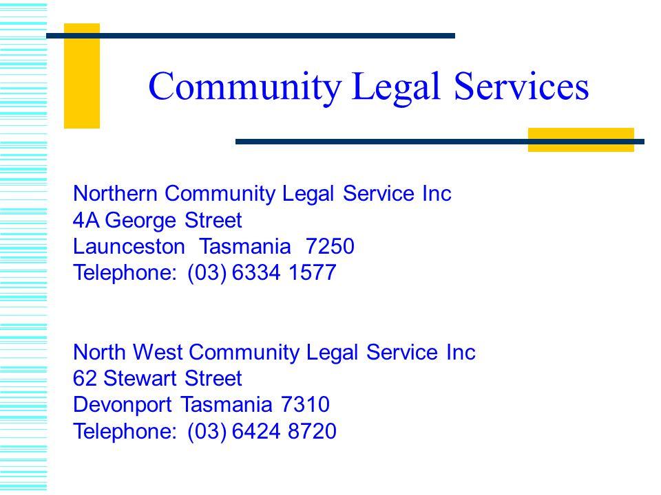 Northern Community Legal Service Inc 4A George Street Launceston Tasmania 7250 Telephone: (03) 6334 1577 North West Community Legal Service Inc 62 Stewart Street Devonport Tasmania 7310 Telephone: (03) 6424 8720 Community Legal Services