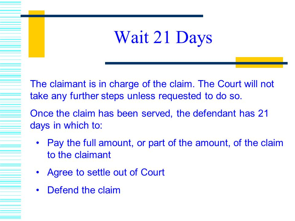 Wait 21 Days The claimant is in charge of the claim.