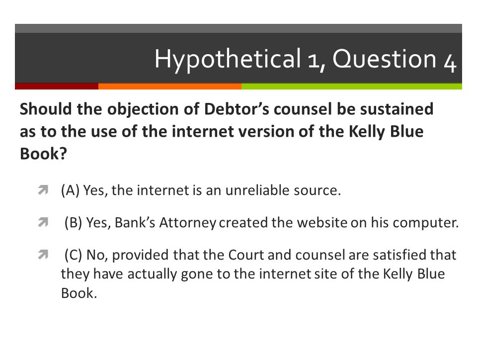 Hypothetical 1, Question 4 Should the objection of Debtor's counsel be sustained as to the use of the internet version of the Kelly Blue Book.