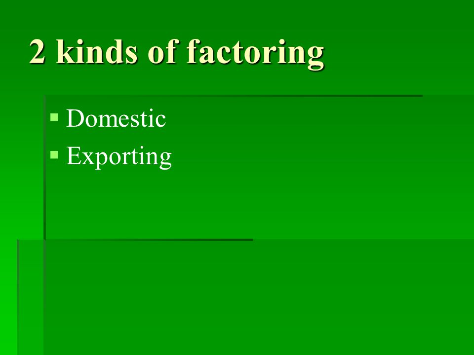 2 kinds of factoring   Domestic   Exporting