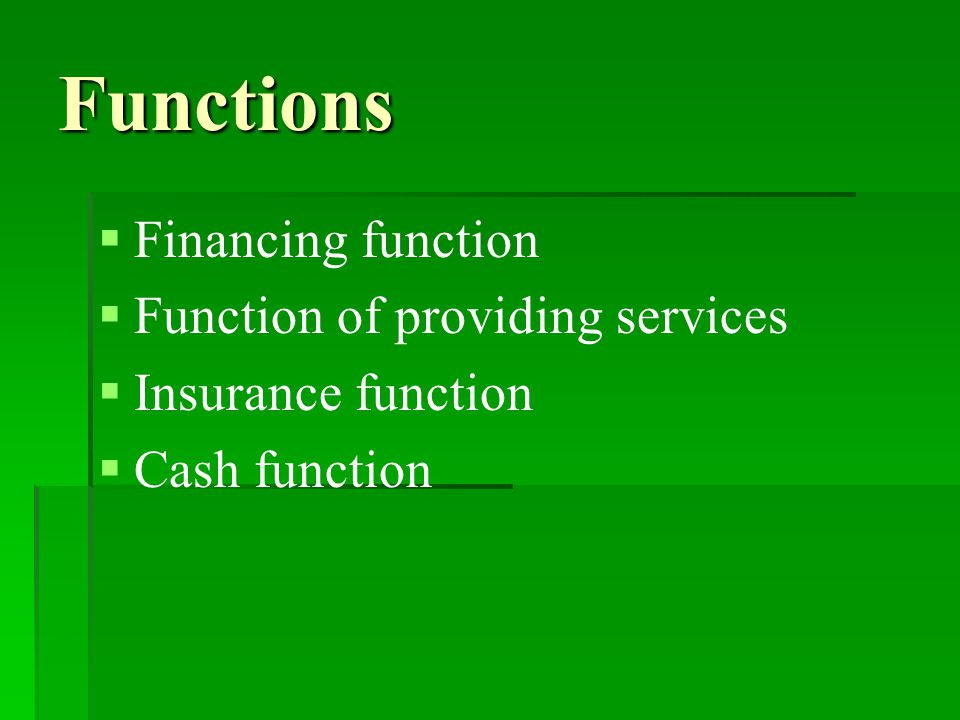 Functions   Financing function   Function of providing services   Insurance function   Cash function