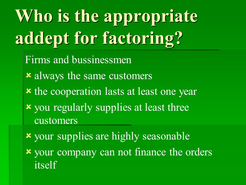 Who is the appropriate addept for factoring.