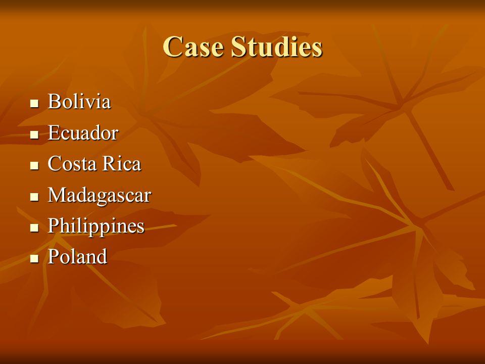 Case Studies Bolivia Bolivia Ecuador Ecuador Costa Rica Costa Rica Madagascar Madagascar Philippines Philippines Poland Poland