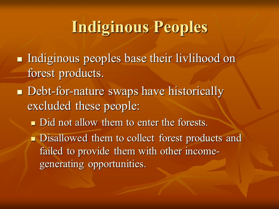 Indiginous Peoples Indiginous peoples base their livlihood on forest products.