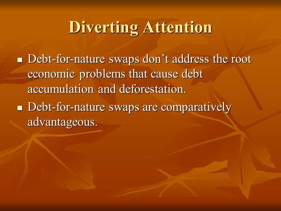 Diverting Attention Debt-for-nature swaps don't address the root economic problems that cause debt accumulation and deforestation.