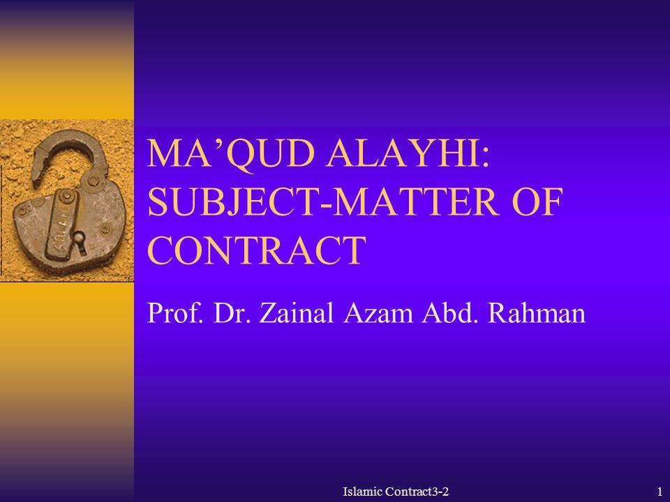 Islamic Contract3-21 MA'QUD ALAYHI: SUBJECT-MATTER OF CONTRACT Prof. Dr. Zainal Azam Abd. Rahman