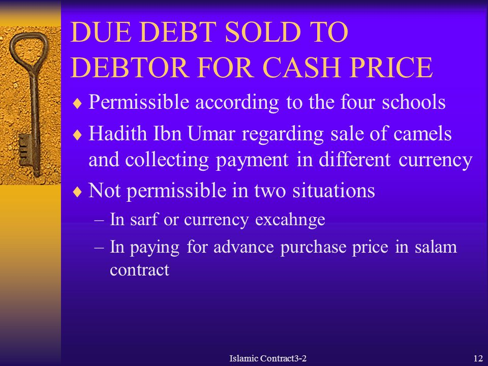 DUE DEBT SOLD TO DEBTOR FOR CASH PRICE  Permissible according to the four schools  Hadith Ibn Umar regarding sale of camels and collecting payment i