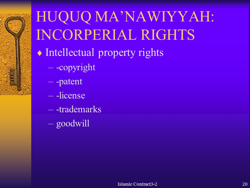 HUQUQ MA'NAWIYYAH: INCORPERIAL RIGHTS  Intellectual property rights –-copyright –-patent –-license –-trademarks –goodwill Islamic Contract3-220