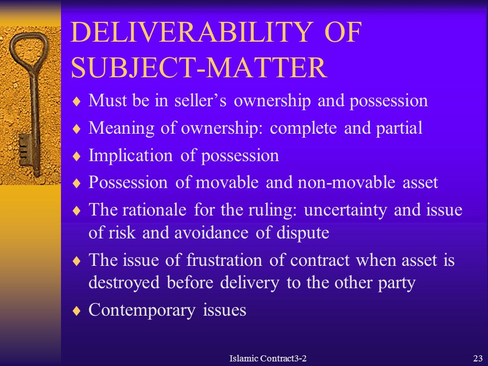 Islamic Contract3-223 DELIVERABILITY OF SUBJECT-MATTER  Must be in seller's ownership and possession  Meaning of ownership: complete and partial  I