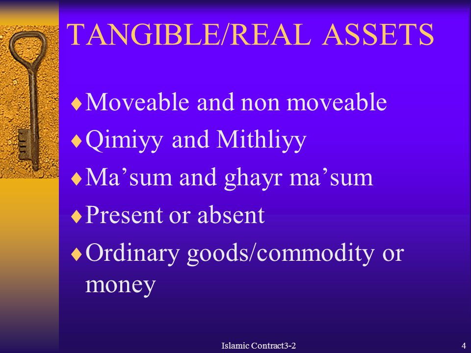 TANGIBLE/REAL ASSETS  Moveable and non moveable  Qimiyy and Mithliyy  Ma'sum and ghayr ma'sum  Present or absent  Ordinary goods/commodity or mon